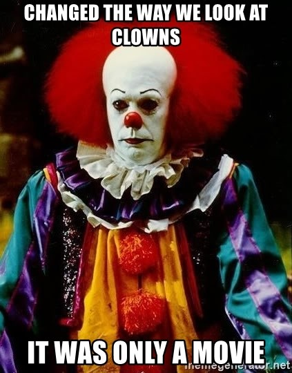 it clown stephen king - changed the way we look at clowns it was only a movie