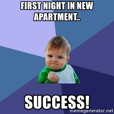 First Night In New Apartment Success Kid
