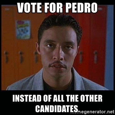 Vote for pedro - vote for pedro instead of all the other candidates.