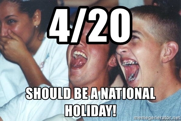 Immature high schoolers - 4/20 should be a national holiday!