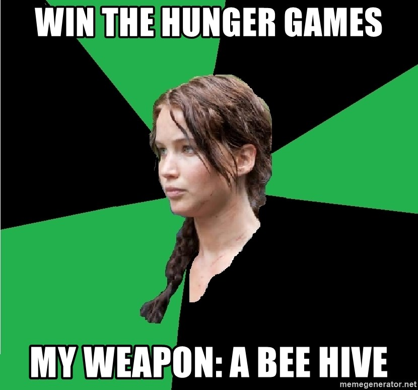 Win The Hunger Games My Weapon A Bee Hive Advice Katniss Meme