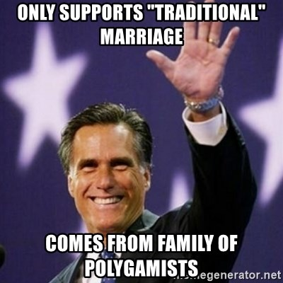 """Mitt Romney - Only supports """"Traditional"""" marriage comes from family of polygamists"""
