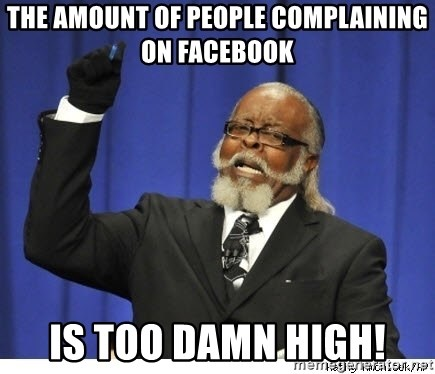 The tolerance is to damn high! - The amount of people complaining on facebook is too damn high!