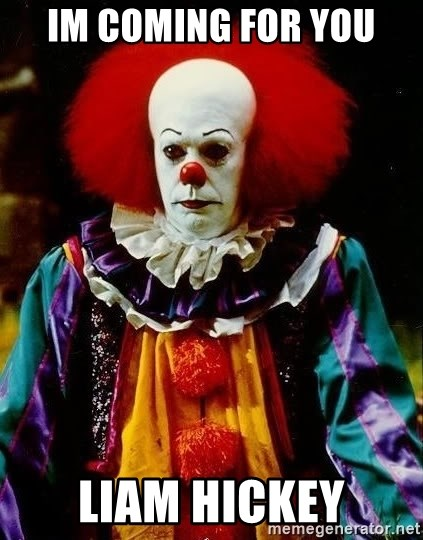 it clown stephen king - IM COMING FOR YOU LIAM HICKEY