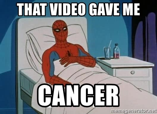 Cancer Spiderman - THAT VIDEO GAVE ME CANCER