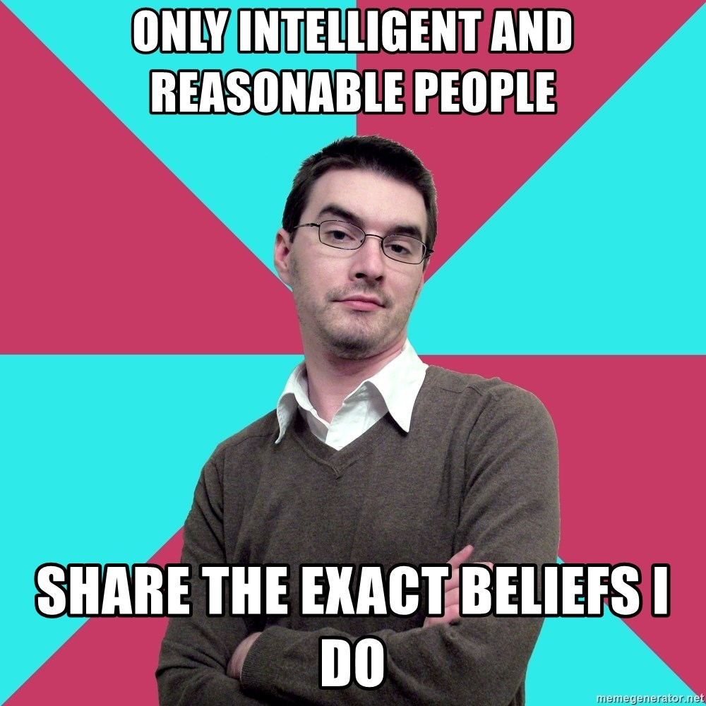 Privilege Denying Dude - only intelligent and reasonable people share the exact beliefs i do