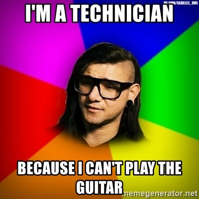 Advice Skrillex - i'm a technician because i can't play the guitar