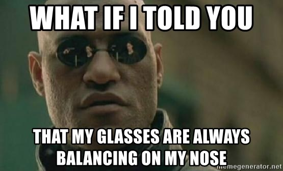 Scumbag Morpheus - What if i told you that my glasses are always balancing on my nose