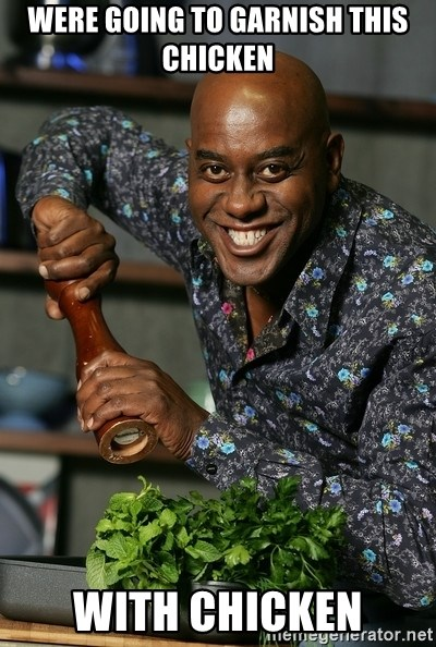 Ainsley Chef - were going to garnish this chicken with chicken