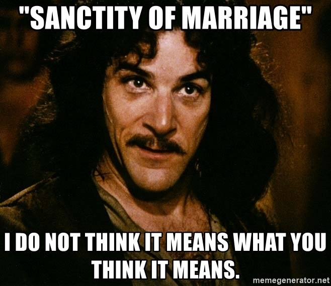 """Inigo Montoya - """"Sanctity of marriage"""" I do not think it means what you think it means."""