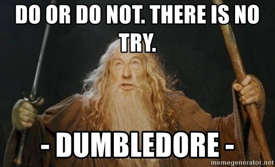 You shall not pass - Do or do not. there is no try. - Dumbledore -