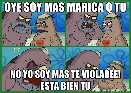 How tough are you - oye soy mas marica q tu  no yo soy mas te violaree! esta bien tu