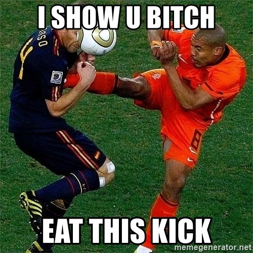 Netherlands - i show u bitch eat this kick