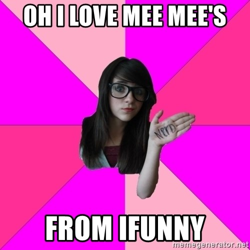 Idiot Nerd Girl - Oh I love mee mee's from Ifunny