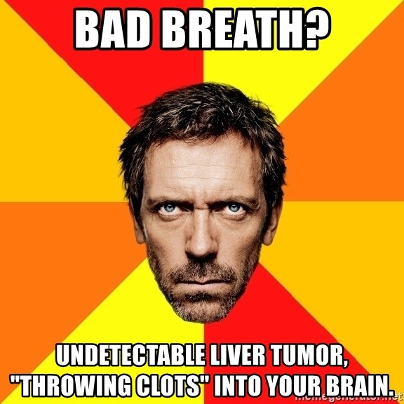 """Diagnostic House - Bad Breath? Undetectable liver tumor, """"throwing clots"""" into your brain."""