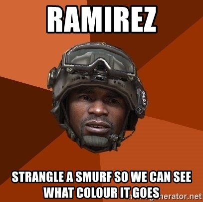 Sgt. Foley - Ramirez strangle a smurf so we can see what colour it goes