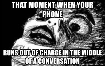 Ingliper - That moment when your phone Runs out of charge in the middle of a conversation