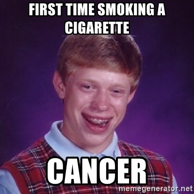 Bad Luck Brian - first time smoking a cigarette Cancer