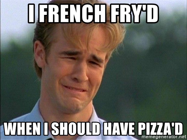 Dawson Crying - i french fry'd when i should have pizza'd