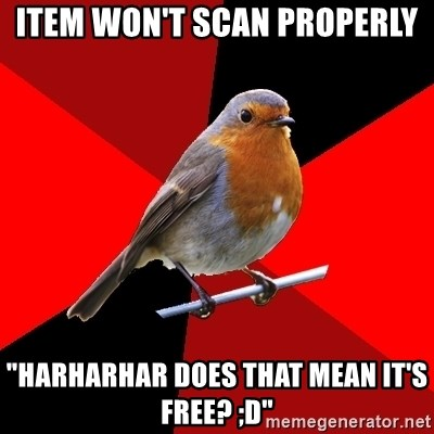 """Retail Robin - Item won't scan properly """"harharhar does that mean it's free? ;D"""""""