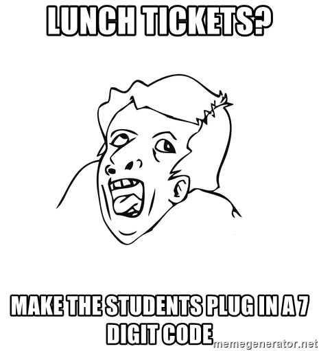 genius rage meme - Lunch tickets? make the students plug in a 7 digit code