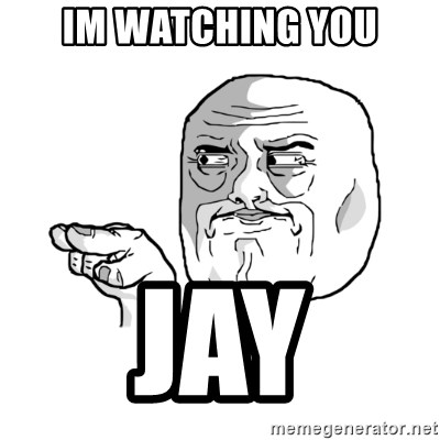 i'm watching you meme - Im Watching you Jay