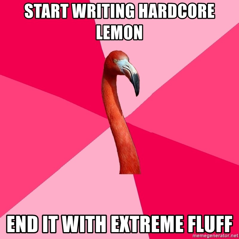 Start Writing Hardcore Lemon End It With Extreme Fluff Fanfic