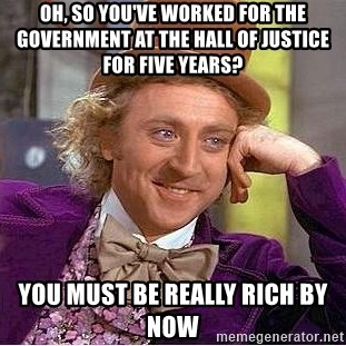 Willy Wonka - OH, SO YOU'VE WORKED fOR THE GOVERNMENT AT THE HALL OF JUSTICE FOR FIVE YEARS? you must be really rich by now
