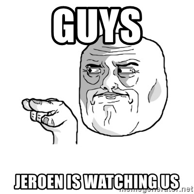 i'm watching you meme - guys jeroen is watching us