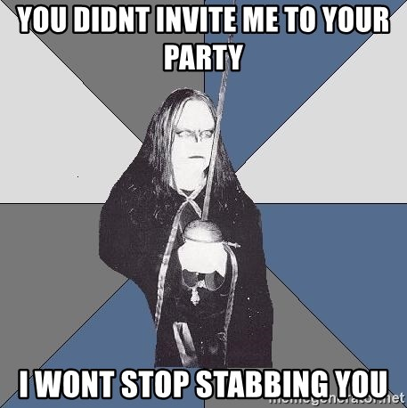Black Metal Sword Kid - you didnt invite me to your party i wont stop stabbing you