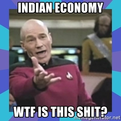 what  the fuck is this shit? - Indian economy Wtf is this shit?