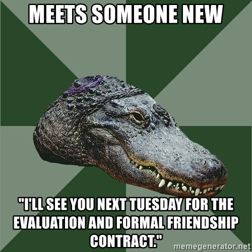 meets someone new ill see you next tuesday for the evaluation and formal friendship contract meets someone new \