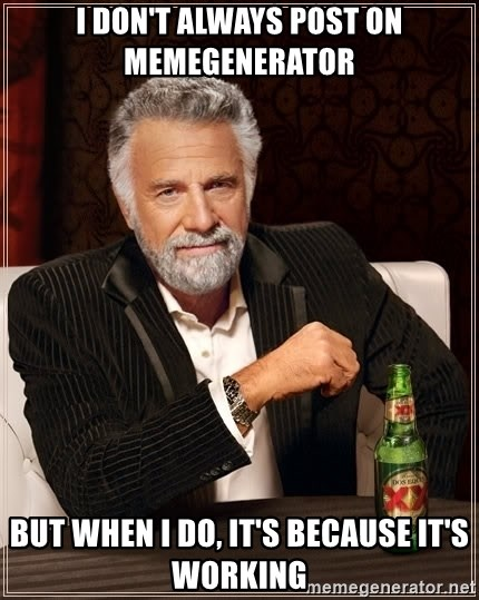 The Most Interesting Man In The World - I DON'T ALWAYS POST ON MEMEGENERATOR BUT WHEN I DO, IT'S BECAUSE IT'S WORKING