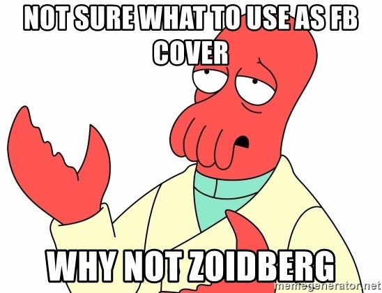 Why not zoidberg? - Not sure what to use as fB Cover why not zoidBerg