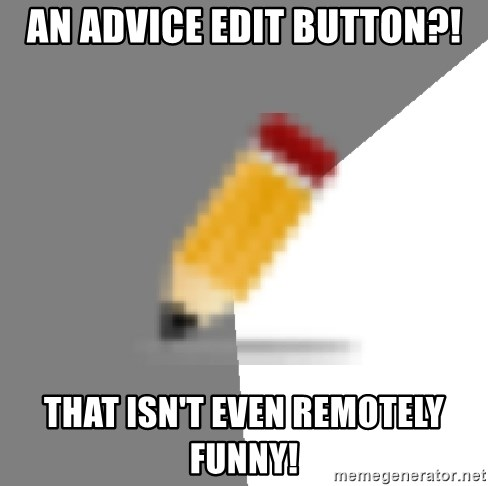 Advice Edit Button - An Advice Edit Button?! That isn't even remotely funny!
