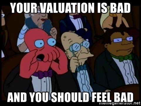 Zoidberg - your valuation is bad and you should feel bad
