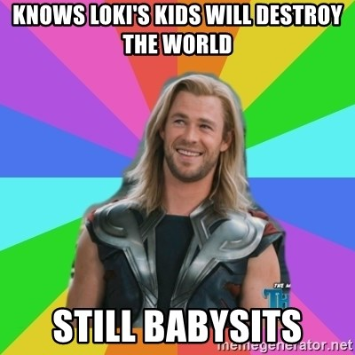 Overly Accepting Thor - Knows loki's kids will destroy the world still babysits