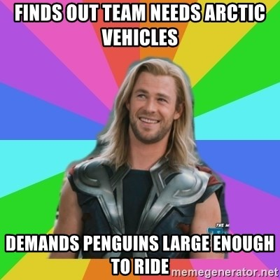Overly Accepting Thor - Finds out team needs ARCTIC vehicles Demands Penguins large enough to ride