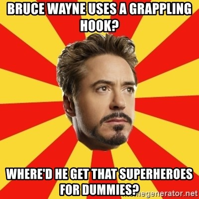 Leave it to Iron Man - Bruce wayne uses a grappling Hook? Where'd he get that superheroes for dummies?