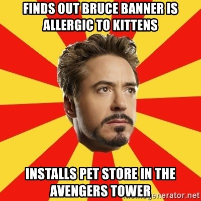 Leave it to Iron Man - Finds out bruce banner is allergic to kittens installs pet store in the avengers tower