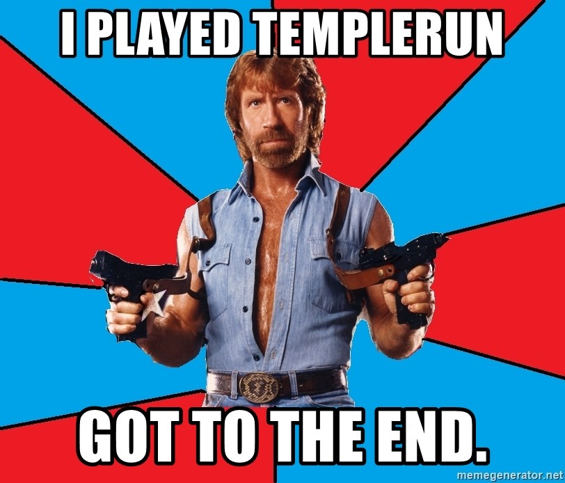 Chuck Norris  - I played templerun Got to the end.