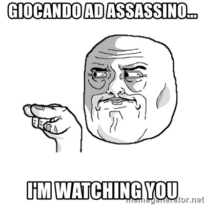 i'm watching you meme - Giocando ad assassino... I'm watching you