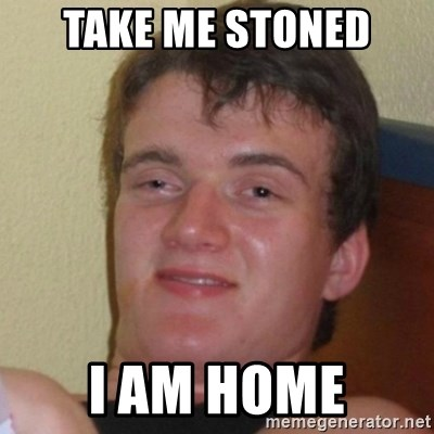 Really Stoned Guy - TAKE ME STONED I AM HOME