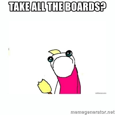 sad do all the things - take all the boards?