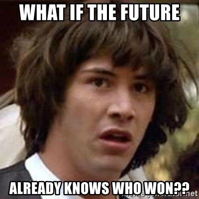 Conspiracy Keanu - What if the future  Already knows who won??
