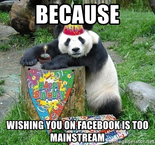 Happy Birthday Panda - Because wishing you on facebook is too mainstream