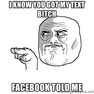 i'm watching you meme - i know you got my text bitch facebook told me