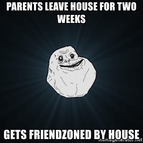 Forever Alone - PaRents lEave house for Two weEKs Gets frIendzoned by house
