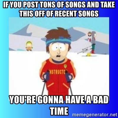 super cool ski instructor - If you post tons of songs and take this off of recent songs you're gonna have a bad time