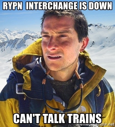 Rypn Interchange Is Down Cant Talk Trains Bear Grylls Meme